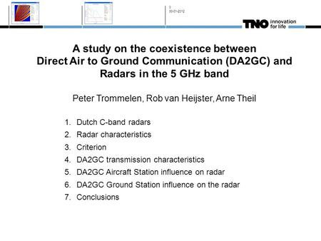 A study on the coexistence between Direct Air to Ground Communication (DA2GC) and Radars in the 5 GHz band Peter Trommelen, Rob van Heijster, Arne Theil.
