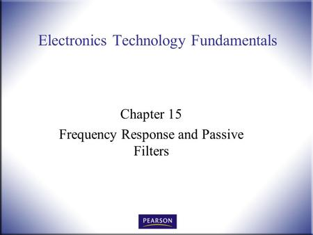 Electronics Technology Fundamentals Chapter 15 Frequency Response and Passive Filters.