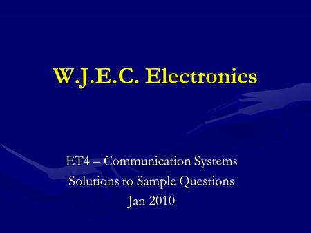 W.J.E.C. Electronics ET4 – Communication Systems Solutions to Sample Questions Jan 2010.