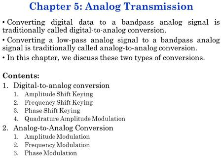 Chapter 5: Analog Transmission Converting digital data to a bandpass analog signal is traditionally called digital-to-analog conversion. Converting a low-pass.