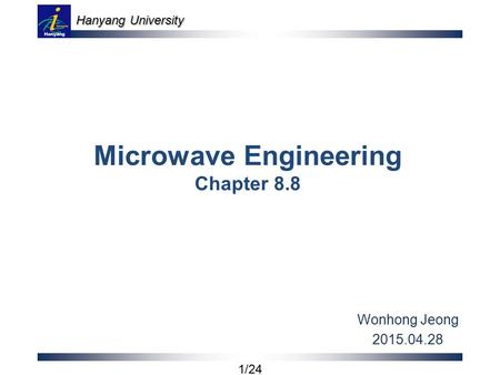 Hanyang University 1/24 Microwave Engineering Chapter 8.8 Wonhong Jeong 2015.04.28.