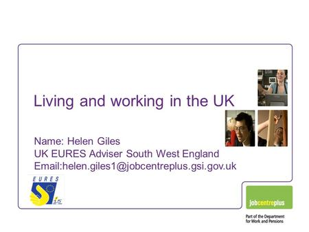 Living and working in the UK Name: Helen Giles UK EURES Adviser South West England
