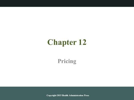 Chapter 12 Pricing Copyright 2015 Health Administration Press.