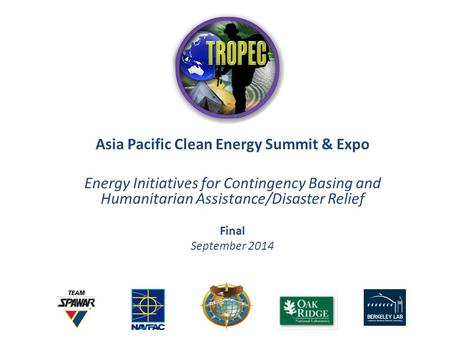 Asia Pacific Clean Energy Summit & Expo Energy Initiatives for Contingency Basing and Humanitarian Assistance/Disaster Relief Final September 2014.