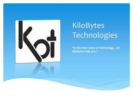 KiloBytes Technologies In this New wave of Technology, Let KiloBytes help you..
