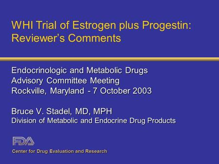 WHI Trial of Estrogen plus Progestin: Reviewer's Comments Endocrinologic and Metabolic Drugs Advisory Committee Meeting Rockville, Maryland - 7 October.