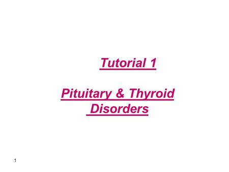 Tutorial 1 Pituitary & Thyroid Disorders 1. Case 1 : James is a 5 –year- old child. He is much smaller than his classmates at school. His growth rate.