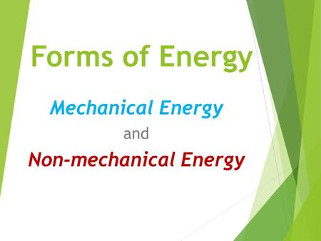Forms of Energy Mechanical Energy and Non-mechanical Energy.