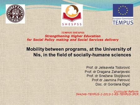 Curricular Reform 544246-TEMPUS-1-2013-1-RS-TEMPUS-JPCR TEMPUS SHESPSS Strengthening Higher Education for Social Policy making and Social Services delivery.