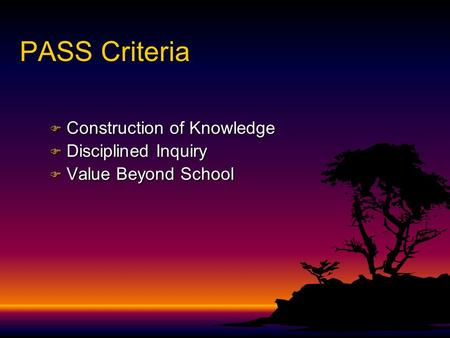 PASS Criteria F Construction of Knowledge F Disciplined Inquiry F Value Beyond School.