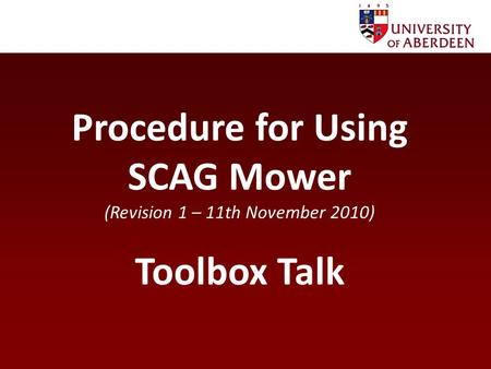 Procedure for Using SCAG Mower (Revision 1 – 11th November 2010) Toolbox Talk.