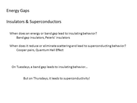 Energy Gaps Insulators & Superconductors When does an energy or band gap lead to insulating behavior? Band gap insulators, Peierls' insulators When does.