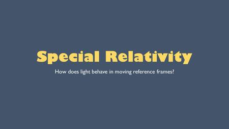 Special Relativity How does light behave in moving reference frames?