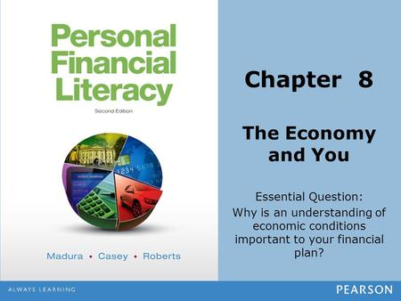 The Economy and You Essential Question: Why is an understanding of economic conditions important to your financial plan? Chapter 8.