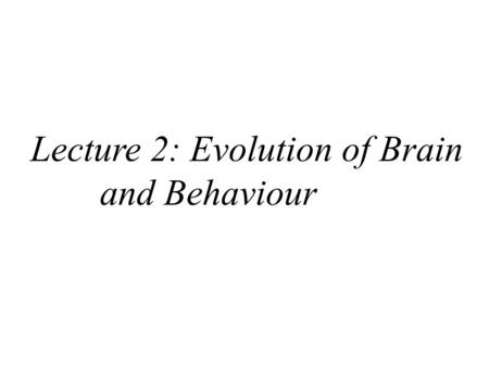 6 Lecture 2: Evolution of Brain and Behaviour. ReCap – Last Class Mentalism is the view that behaviour is a product of an intangible entity called the.