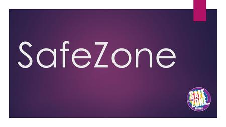 SafeZone. SafeZone at UAA: Points of Pride Areas of Concern Contacts & Opportunities Our Time Today.