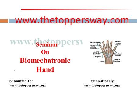 Www.thetoppersway.com Submitted To: Submitted By: www.thetoppersway.com Seminar On Biomechatronic Hand.