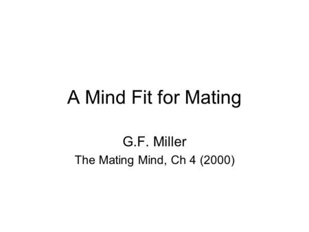 A Mind Fit for Mating G.F. Miller The Mating Mind, Ch 4 (2000)