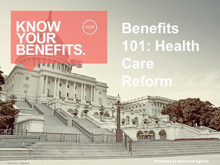 Benefits 101: Health Care Reform Presented by Awesome Agency © 2013 Zywave, Inc. All rights reserved.