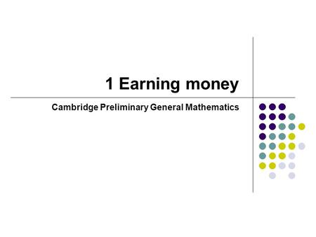 1 Earning money Cambridge Preliminary General Mathematics.