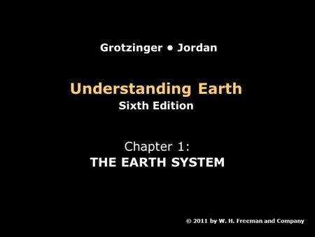 Understanding Earth Chapter 1: THE EARTH SYSTEM Grotzinger • Jordan