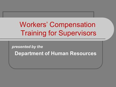 Workers' Compensation Training for Supervisors presented by the Department of Human Resources.