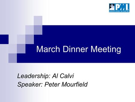 March Dinner Meeting Leadership: Al Calvi Speaker: Peter Mourfield.