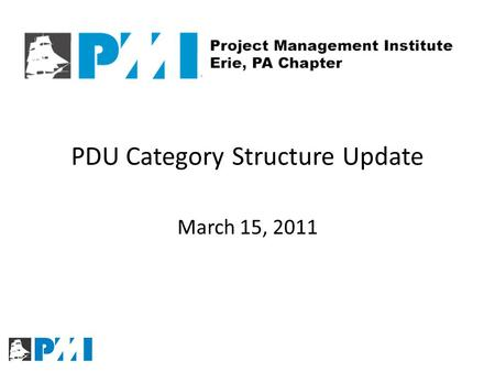 PDU Category Structure Update March 15, 2011. Effective March 1, 2011 PMI has updated the PDU category structure Who is impacted by this change? This.