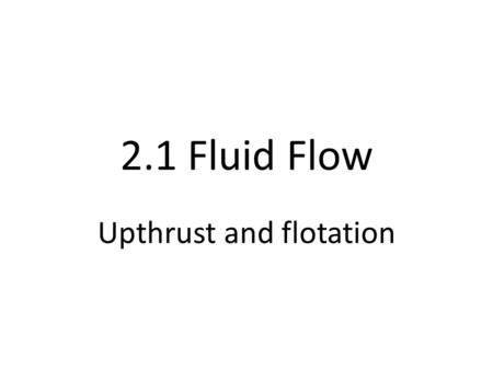 2.1 Fluid Flow Upthrust and flotation. Starter: test your knowledge Basic: find the density in kg m -3 Medium: state the percentage uncertainty in each.