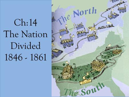 Ch:14 The Nation Divided 1846 - 1861. 14:3 The Crisis Deepens.