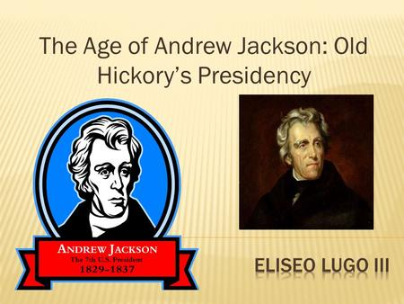 The Age of Andrew Jackson: Old Hickory's Presidency.