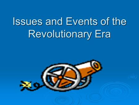 Issues and Events of the Revolutionary Era.  8.1(C) Explain the significance of 1776  8.4(B) Explain the roles played by Thomas Jefferson and George.