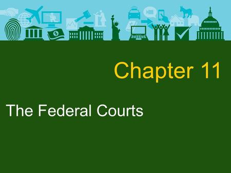 The Federal Courts Chapter 11. The Federal Courts.