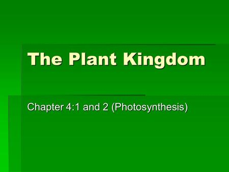 The Plant Kingdom Chapter 4:1 and 2 (Photosynthesis)