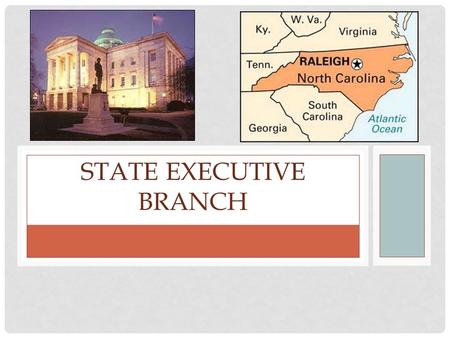 STATE EXECUTIVE BRANCH. GOVERNOR Head of the executive branch Responsibilities include: Executive/administrative : carries out state laws; appoints officials.