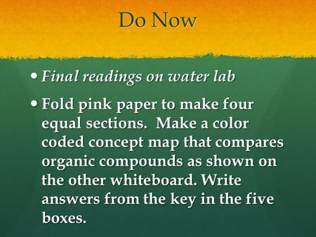 Do Now Final readings on water lab Final readings on water lab Fold pink paper to make four equal sections. Make a color coded concept map that compares.