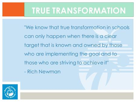 We know that true transformation in schools can only happen when there is a clear target that is known and owned by those who are implementing the goal.
