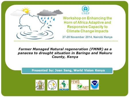 Workshop on Enhancing the Horn of Africa Adaptive and Responsive Capacity to Climate Change Impacts 27-28 November 2014, Nairobi Kenya Farmer Managed Natural.