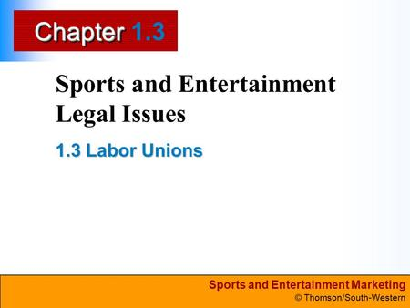 Sports and Entertainment Marketing © Thomson/South-Western ChapterChapter Sports and Entertainment Legal Issues 1.3 Labor Unions 1.3.