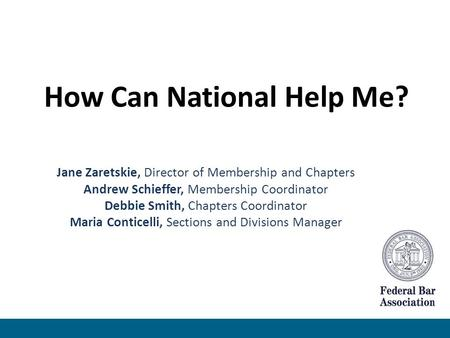 How Can National Help Me? Jane Zaretskie, Director of Membership and Chapters Andrew Schieffer, Membership Coordinator Debbie Smith, Chapters Coordinator.