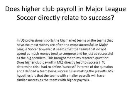 Does higher club payroll in Major League Soccer directly relate to success? In US professional sports the big market teams or the teams that have the most.