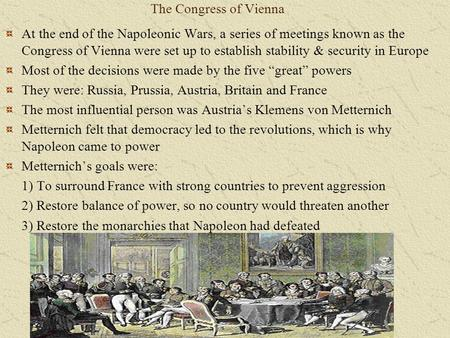 The Congress of Vienna At the end of the Napoleonic Wars, a series of meetings known as the Congress of Vienna were set up to establish stability & security.