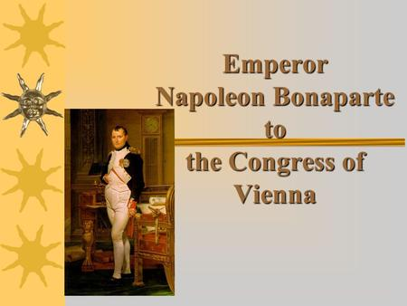 Emperor Napoleon Bonaparte to the Congress of Vienna.