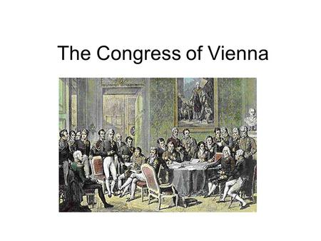 The Congress of Vienna. Congress of Vienna A series of meetings to achieve collective security and stability Russia, Prussia, Austria, Great Britain,