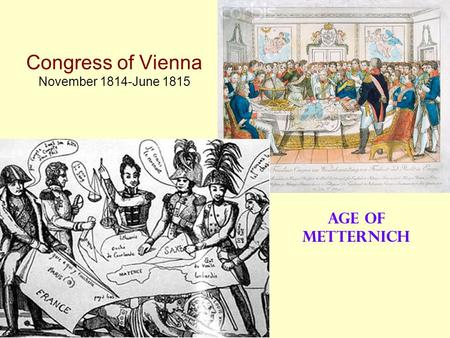 Congress of Vienna November 1814-June 1815 Age of Metternich.