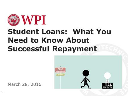 Student Loans: What You Need to Know About Successful Repayment March 28, 2016 1.