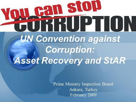 UN Convention against Corruption: Asset Recovery and StAR Prime Ministry Inspection Board Ankara, Turkey February 2009.
