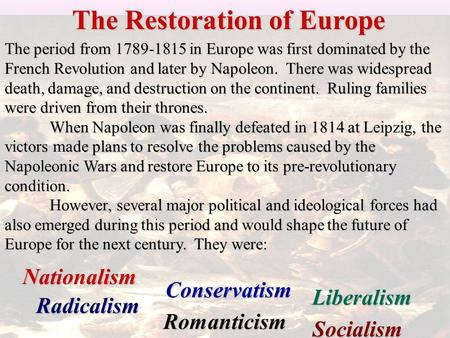 The period from 1789-1815 in Europe was first dominated by the French Revolution and later by Napoleon. There was widespread death, damage, and destruction.