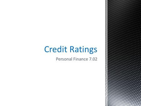 Personal Finance 7.02 Credit Ratings. CREDIT DEFINITIONS Credit Trust given to another person for future payment of a loan, credit card balance, etc.