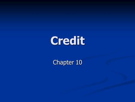 Credit Chapter 10. Credit The ability to borrow money in return for a promise of future repayments The ability to borrow money in return for a promise.